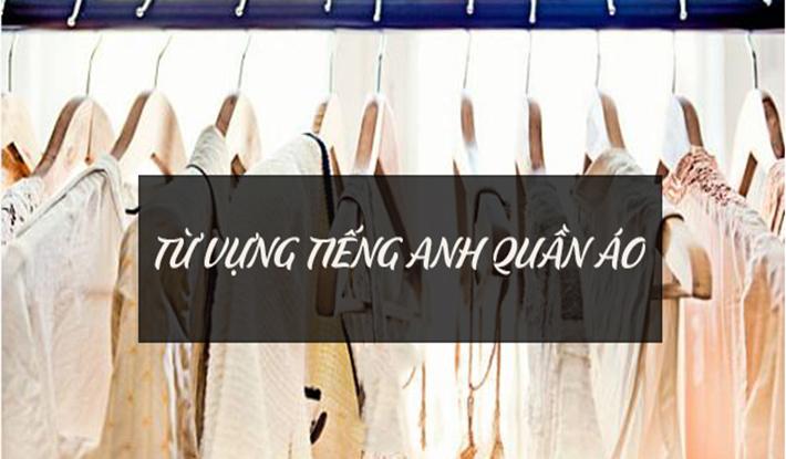 Từ vựng tiếng anh về quần áo phổ biến nhất